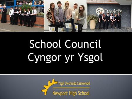 School Council Cyngor yr Ysgol. Head Boy Head Girl Liam KellyShaunagh Coldrick Deputy Head BoyDeputy Head Girl Jack VaughanMegan Grist Senior Captain.