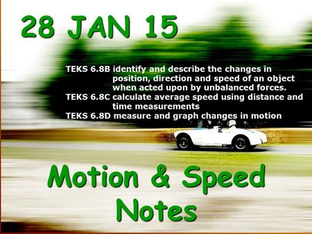 Motion & Speed Notes TEKS 6.8B identify and describe the changes in position, direction and speed of an object when acted upon by unbalanced forces. TEKS.