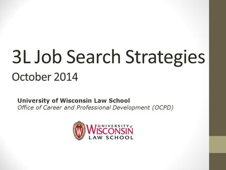 3L Job Search Strategies October 2014 University of Wisconsin Law School Office of Career and Professional Development (OCPD)
