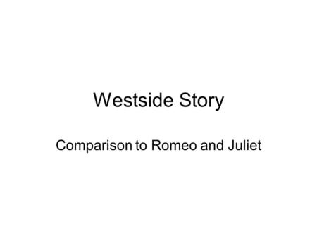 Westside Story Comparison to Romeo and Juliet. Maria = Juliet Tony = Romeo.