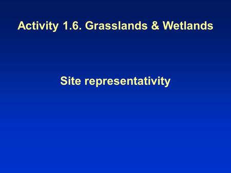 Activity 1.6. Grasslands & Wetlands Site representativity.