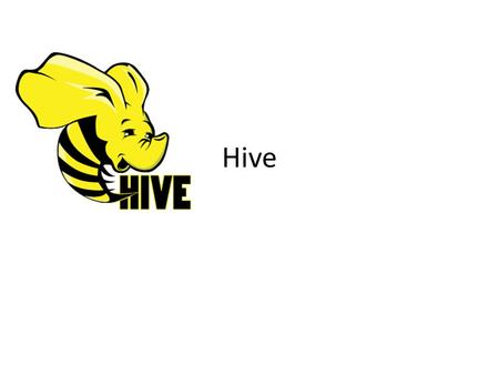 "Hive. What is Hive? Data warehousing layer on top of Hadoop – table abstractions SQL-like language (HiveQL) for ""batch"" data processing SQL is translated."