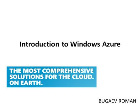 Introduction to Windows Azure BUGAEV ROMAN. Azure Windows Azure Platform is thus classified as platform as a service and forms part of Microsoft's cloud.