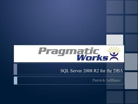 SQL Server 2008 R2 for the DBA Patrick LeBlanc. Objectives  New Editions  Datacenter  Parallel Data Warehouse  Multi-server management  Utility Control.