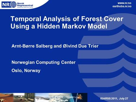Www.nr.no earthobs.nr.no Temporal Analysis of Forest Cover Using a Hidden Markov Model Arnt-Børre Salberg and Øivind Due Trier Norwegian Computing Center.