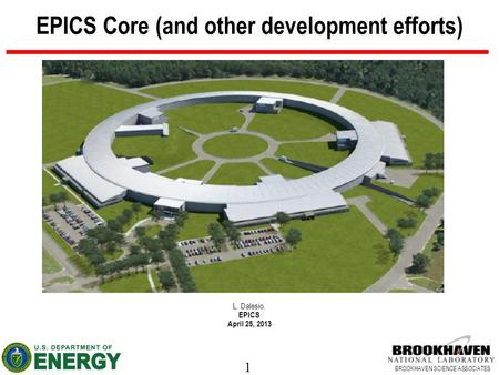 1 BROOKHAVEN SCIENCE ASSOCIATES EPICS Core (and other development efforts) L. Dalesio. EPICS April 25, 2013.