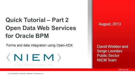 Copyright © 2012, Oracle and/or its affiliates. All rights reserved. 1 Quick Tutorial – Part 2 Open Data Web Services for Oracle BPM August, 2013 Forms.