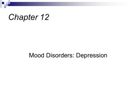 Mood Disorders: Depression Chapter 12. Defined as a depressed mood or loss of interest that lasts at least 2 weeks & is accompanied by symptoms such as.