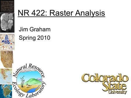 NR 422: Raster Analysis Jim Graham Spring 2010. Continuous vs. Categorized Continuous: –Like photographs –Satellite and aerial photos –Best for analysis.