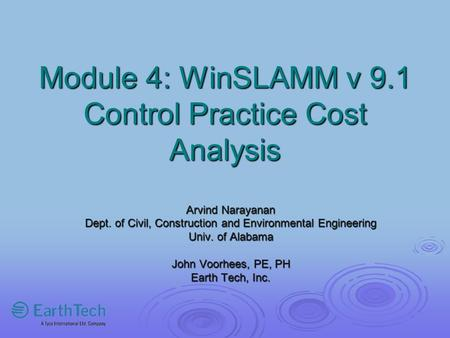 Module 4: WinSLAMM v 9.1 Control Practice Cost Analysis Arvind Narayanan Dept. of Civil, Construction and Environmental Engineering Univ. of Alabama John.