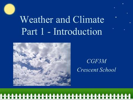 Weather and Climate Part 1 - Introduction CGF3M Crescent School.