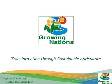 Transformation through Sustainable Agriculture Transformation through Sustainable Agriculture.