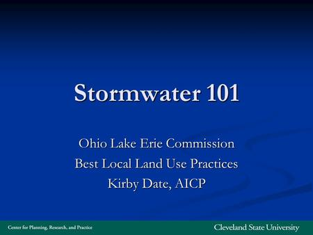 Stormwater 101 Ohio Lake Erie Commission Best Local Land Use Practices Kirby Date, AICP.