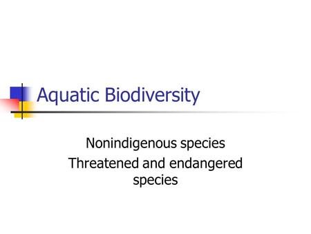 Aquatic Biodiversity Nonindigenous species Threatened and endangered species.