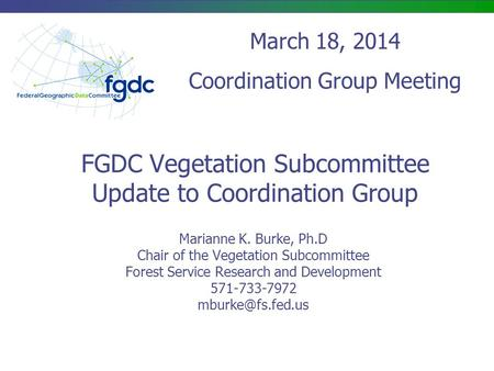 FGDC Vegetation Subcommittee Update to Coordination Group Marianne K. Burke, Ph.D Chair of the Vegetation Subcommittee Forest Service Research and Development.