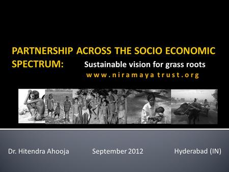 Sustainable vision for grass roots Dr. Hitendra AhoojaSeptember 2012 Hyderabad (IN) w w w. n i r a m a y a t r u s t. o r g.