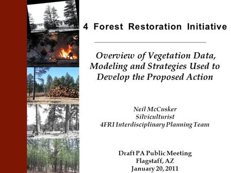 4 Forest Restoration Initiative Overview of Vegetation Data, Modeling and Strategies Used to Develop the Proposed Action Neil McCusker Silviculturist 4FRI.