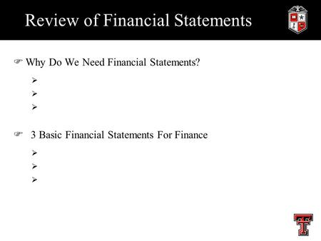 Review of Financial Statements FWhy Do We Need Financial Statements?  F 3 Basic Financial Statements For Finance 