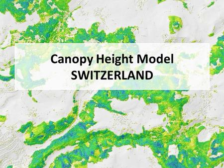 Canopy Height Model SWITZERLAND.  Covering the whole variety of Switzerland (elevation, topography, species mixtures, open and close forest)  Applying.