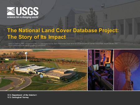 The National Land Cover Database Project: The Story <strong>of</strong> Its Impact Carol A. Deering, ERT, contractor to the U.S. Geological Survey, Earth Resources Observation.