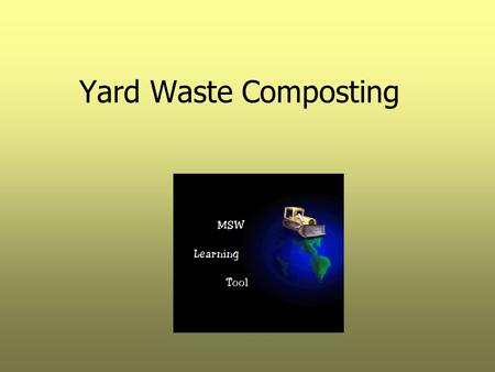Yard Waste Composting. Objectives  Describe the most commonly used composting processes.  Explain basic concepts associated with aerobic and anaerobic.