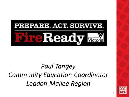 1 Paul Tangey Community Education Coordinator Loddon Mallee Region.