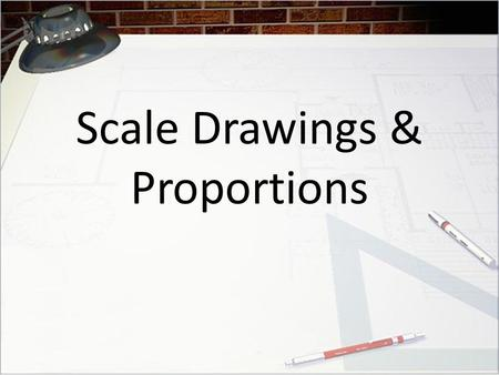 Scale Drawings & Proportions A scale drawing is a two-dimensional drawing of an object that is proportional to the object. A scale gives the ratio of.