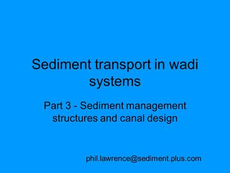 Sediment transport in wadi systems Part 3 - Sediment management structures and canal design