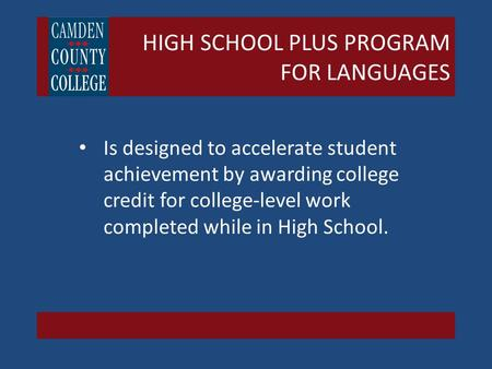HIGH SCHOOL PLUS PROGRAM FOR LANGUAGES Is designed to accelerate student achievement by awarding college credit for college-level work completed while.