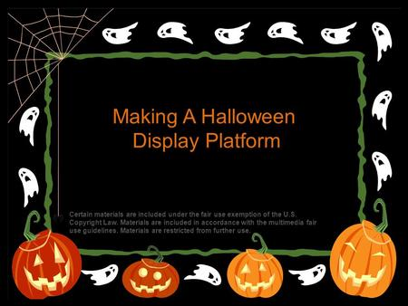 Making A Halloween Display Platform Certain materials are included under the fair use exemption of the U.S. Copyright Law. Materials are included in accordance.