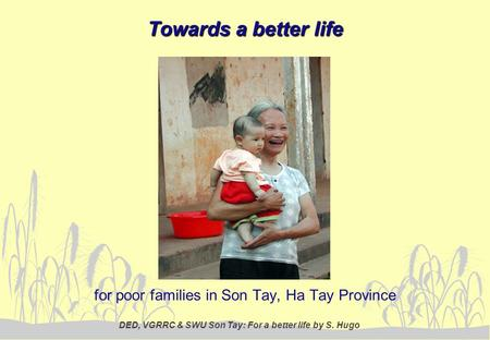 DED, VGRRC & SWU Son Tay: For a better life by S. Hugo Towards a better life for poor families in Son Tay, Ha Tay Province.
