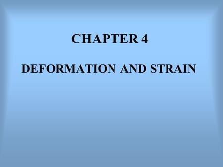 CHAPTER 4 DEFORMATION AND STRAIN. Deformation describes the complete transformation from the initial to the final geometry (shape, position and orientation)