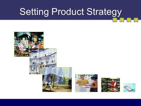 Setting Product Strategy. 12-2 At the heart of a great brand is a great product.