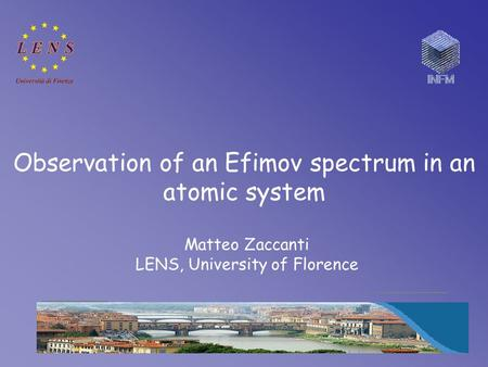 Observation of an Efimov spectrum in an atomic system Matteo Zaccanti LENS, University of Florence.