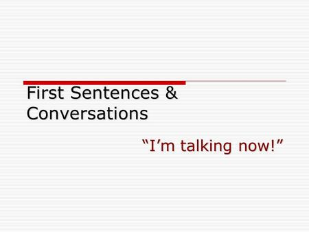 "First Sentences & Conversations ""I'm talking now!"""