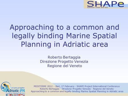 MEDITERRE 2012 – Bari, 1 st February - SHAPE Project International Conference Roberto Bertaggia - Direzione Progetto Venezia - Regione del Veneto Approaching.
