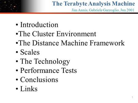 1 The Terabyte Analysis Machine Jim Annis, Gabriele Garzoglio, Jun 2001 Introduction The Cluster Environment The Distance Machine Framework Scales The.