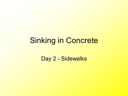 Sinking in Concrete Day 2 - Sidewalks. Extra Info Now you are ready to move on to the sidewalks. There are two sidewalks in this job –From driveway to.