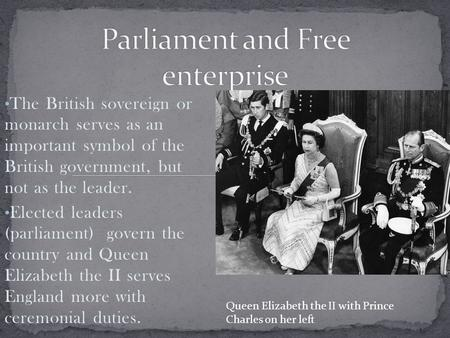 The British sovereign or monarch serves as an important symbol of the British government, but not as the leader. Elected leaders (parliament) govern the.