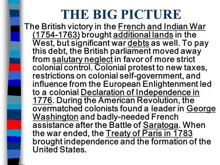 THE BIG PICTURE The British victory in the French and Indian War (1754-1763) brought additional lands in the West, but significant war debts as well. To.