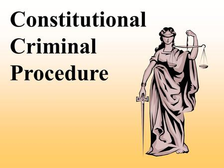 Constitutional Criminal Procedure Substantive vs. Procedural Law.