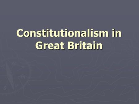 Constitutionalism in Great Britain. The Restoration (1660-1688) ► King Charles II (r. 1660-1685)  Parliament in 1660 reelected according to old franchise: