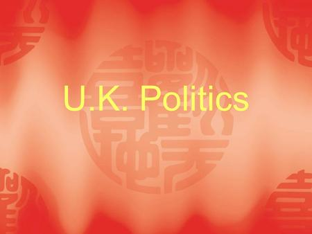 U.K. Politics. I. General introduction 1. parliamentary democracy constitutional monarch 2. The British Constitution  Much of the constitution is based.