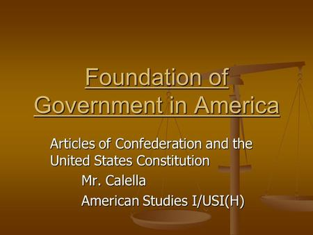 Articles of Confederation and the United States Constitution Mr. Calella American Studies I/USI(H) Foundation of Government in America.
