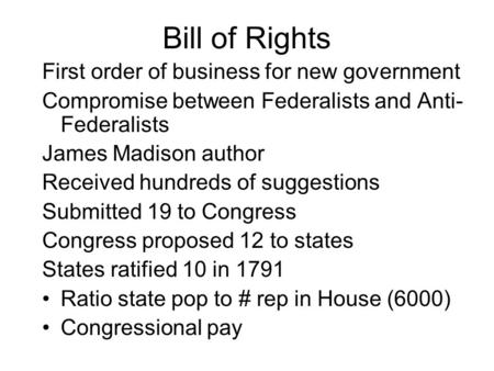 Bill of Rights First order of business for new government Compromise between Federalists and Anti- Federalists James Madison author Received hundreds of.