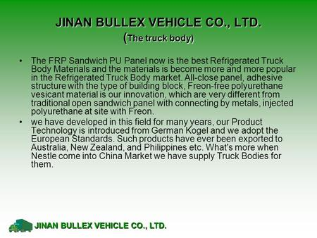 JINAN BULLEX VEHICLE CO., LTD. ( The truck body) The FRP Sandwich PU Panel now is the best Refrigerated Truck Body Materials and the materials is become.