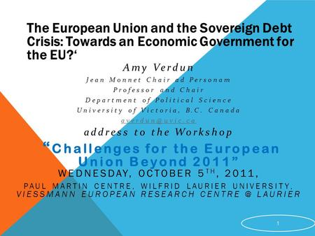 The European Union and the Sovereign Debt Crisis: Towards an Economic Government for the EU?' Amy Verdun Jean Monnet Chair ad Personam Professor and Chair.