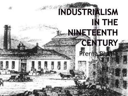 Prerna Bhatia.  Industry driven revolutions occurred as Europeans increasingly employed machines to fashion an array of products  Shift to industrialization.