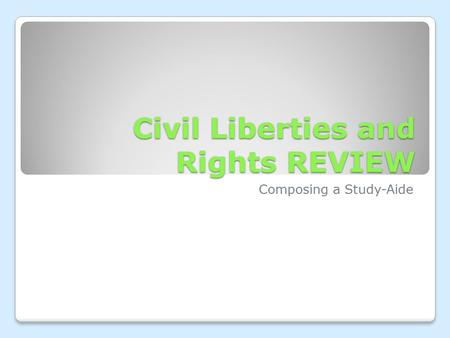 Civil Liberties and Rights REVIEW Composing a Study-Aide.