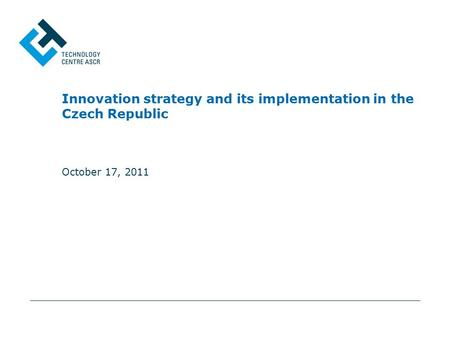 October 17, 2011 Innovation strategy and its implementation in the Czech Republic.